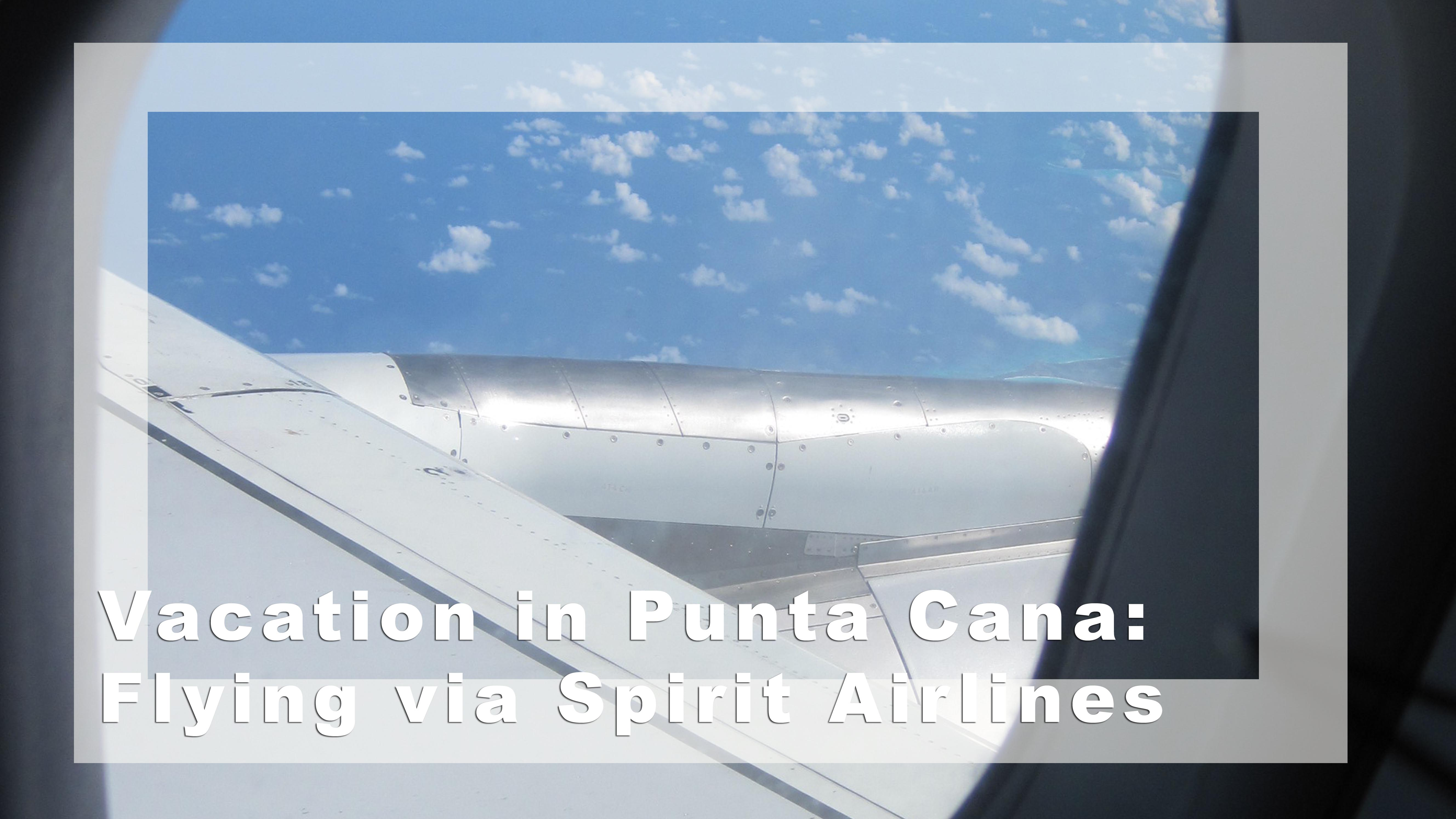 Vacation in Punta Cana: The flight via Spirit Airlines