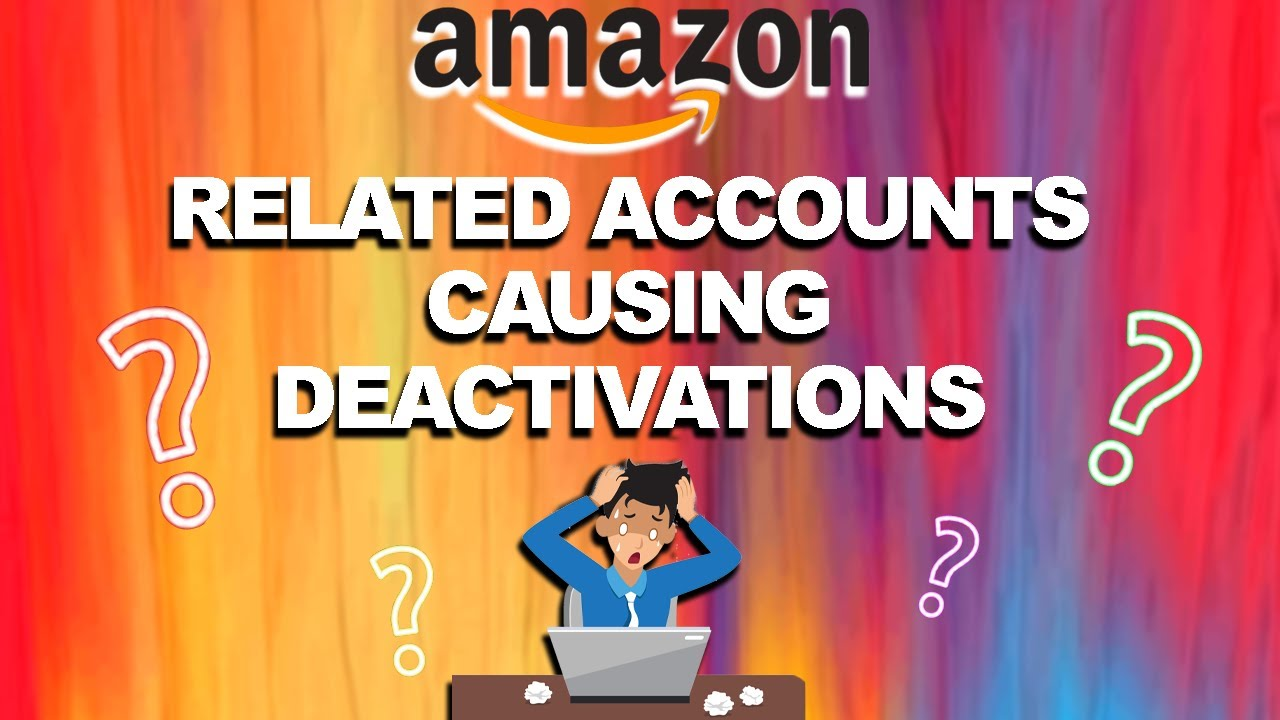 Why is my Amazon Account DEACTIVATED from a Related Account Suspension