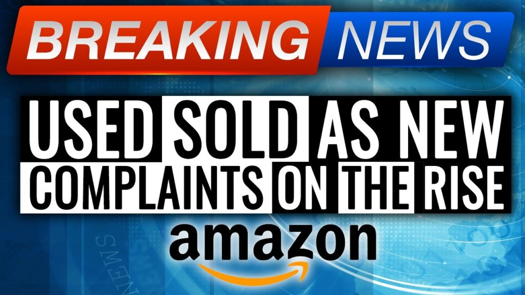 Dramatic Increase in USED SOLD AS NEW Complaints against Amazon Sellers