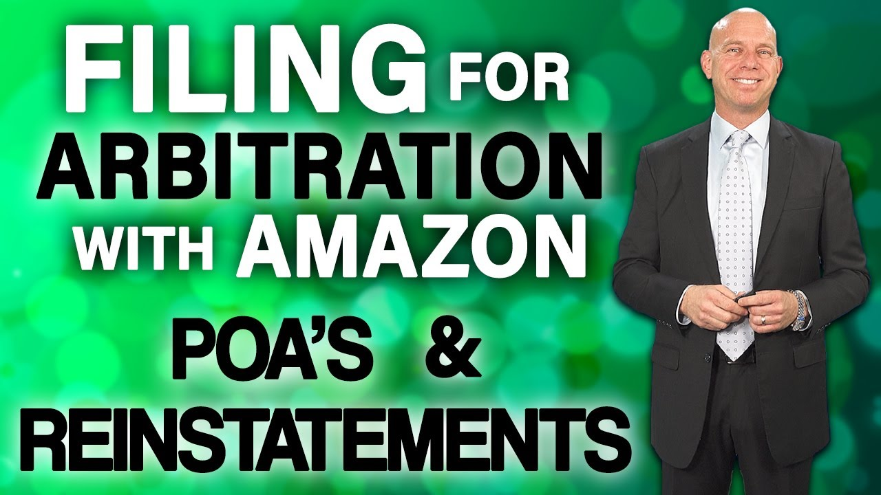 Filing for Arbitration with Amazon - Why Well Written POA's are Essential for Reinstatement