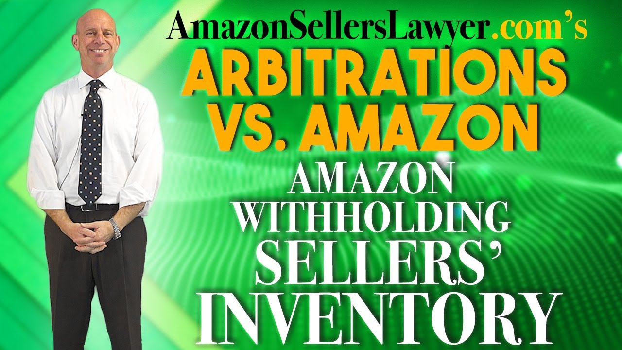 Taking Amazon to Arbitration - AMZ Refusing to Release Sellers' Seized Inventory & Funds