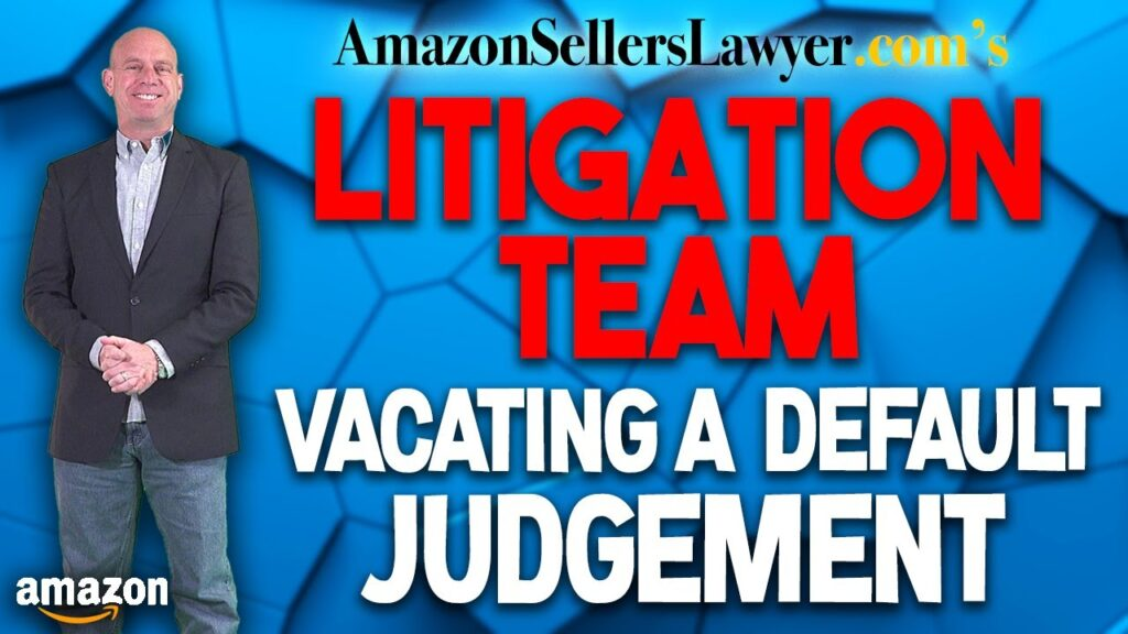 Litigation: How to Vacate Default Judgements Issued Against Amazon Sellers when Faced with Lawsuits