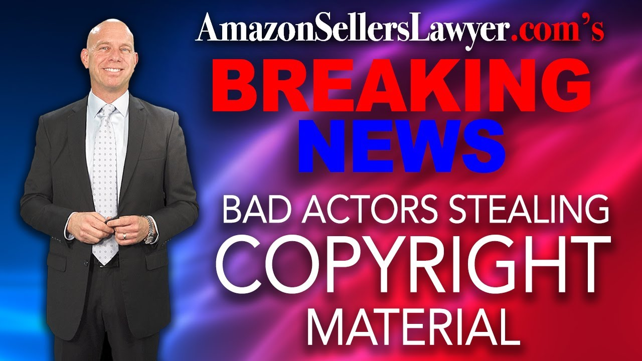 Bad Actors STEALING Copyright Material & Making False Complaints Against Sellers