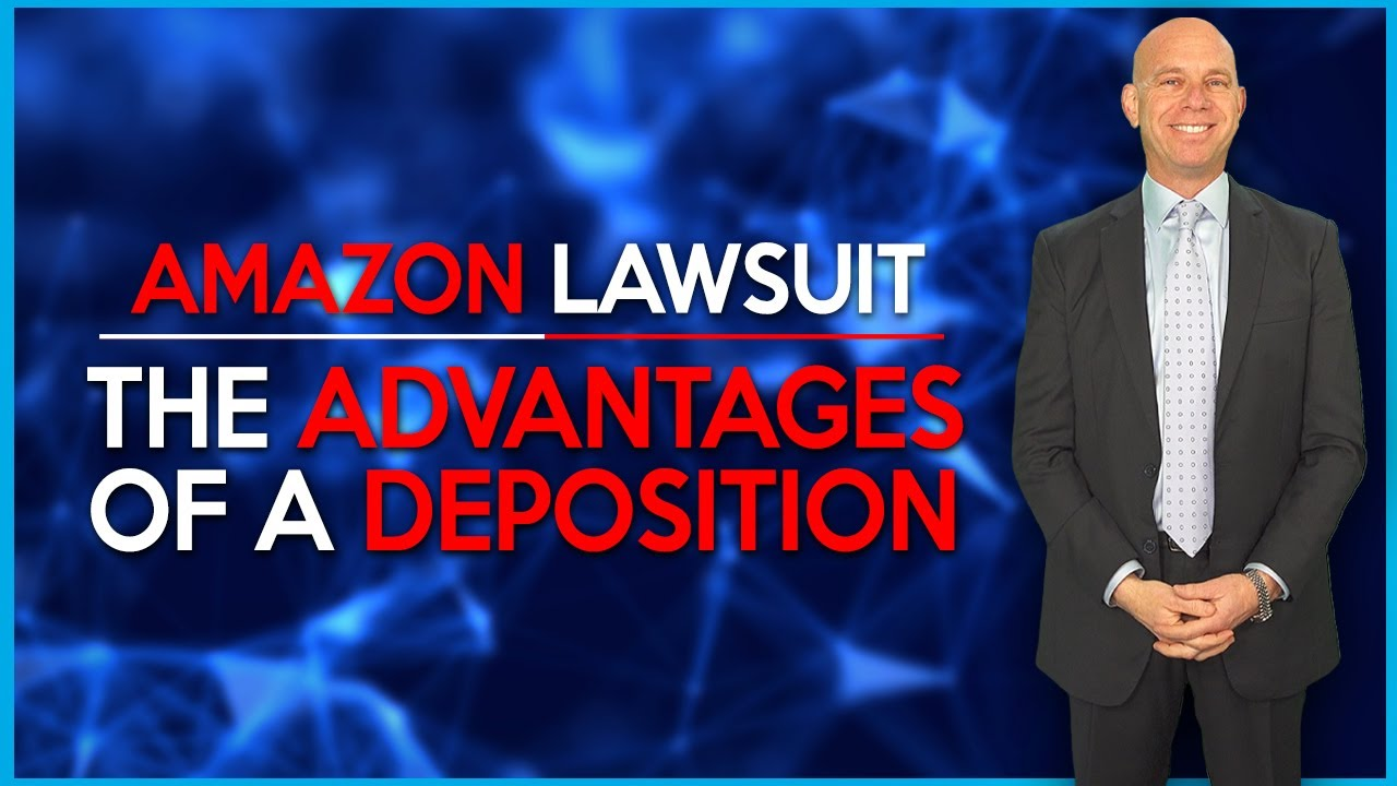 Amazon Litigation How to Benefit from Depositions & WIN YOUR CASE