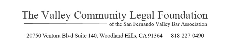 VCLF The Valley Community Legal Foundation of the San Fernando Valley Bar Association, Address 20750 Ventura Blvd. Suite 140, Woodland Hills, CA 91364, Telephone 818-227-0490