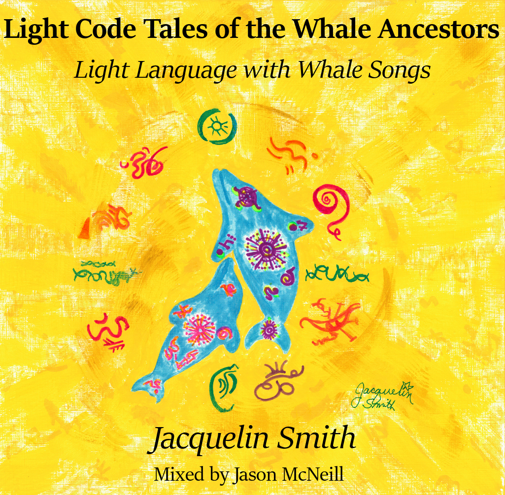 Light Code Tales of the Whale Ancestors - Light Language with Whale Songs - By Jacquelin Smith