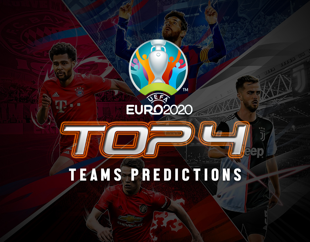 UEFA Euro 2020 Top 4 Teams Predictions
