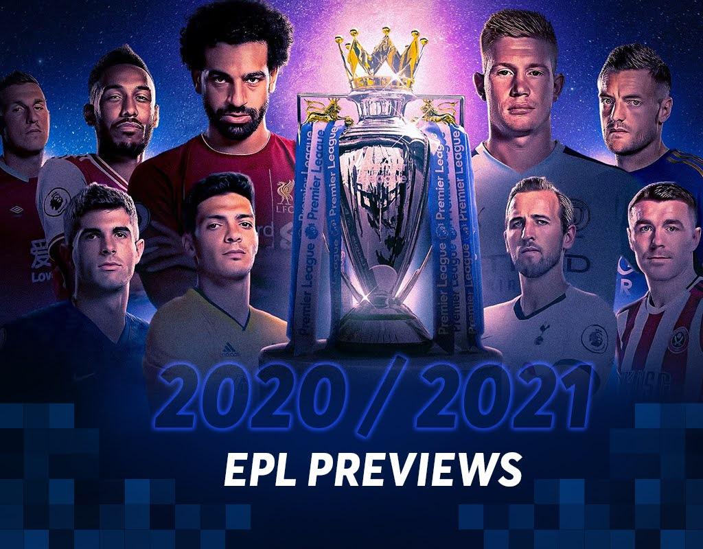 2020 / 2021 EPL Previews
