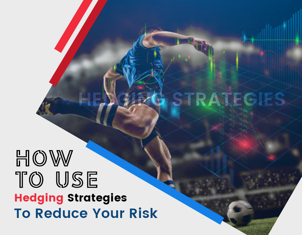 How To Use Hedging Strategies To Reduce Your Risk