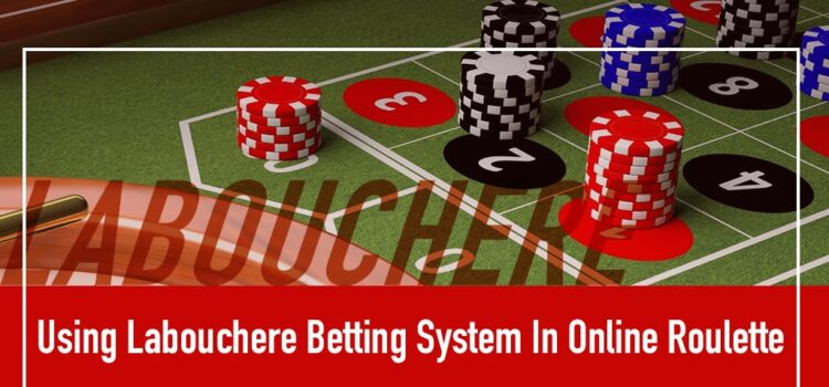 Using Labouchere Betting System In Online Roulette