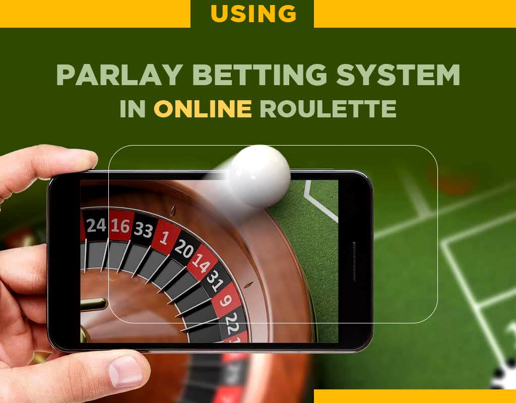 Using Parlay Betting System In Online Roulette