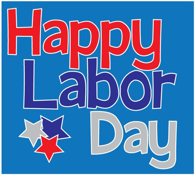 LABOR DAY! Relax, picnic, watch a movie, read a book… and give thanks to hard working men & women everywhere!
