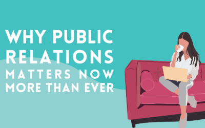 Reasons Why Public Relations Matters Now More Than Ever