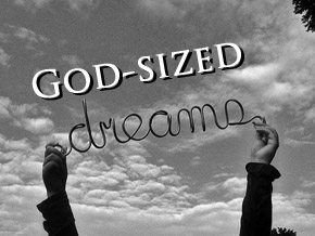 God Sized Dream