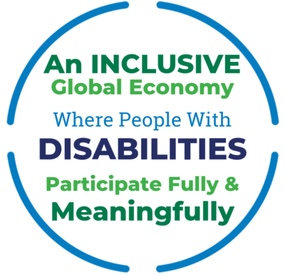An inclusive global economy where people with disabilities participate fully and meaningfully.