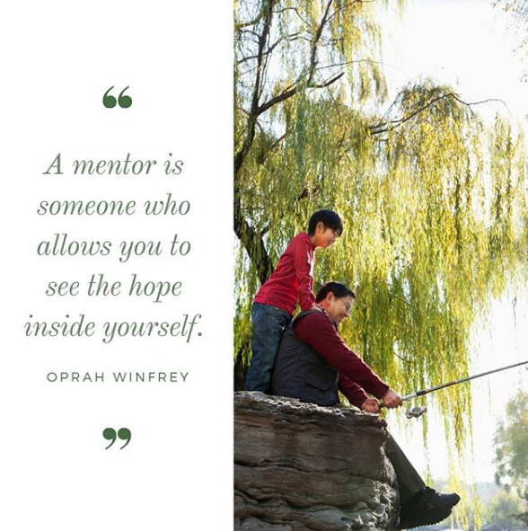 A man and a young child fishing under a willow tree sitting on a rock ledge. The quote - A mentor is someone who allows you to see the hope inside yourself by Oprah Winfrey.