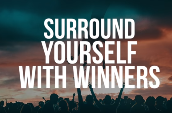 Surround Yourself With Winners