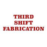Third Shift Fabrication