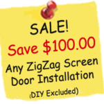 ZigZag Opening Screens Sale - Save $100 on Installation