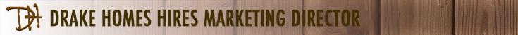 Drake Homes Hires Marketing Director – Ben McDougal
