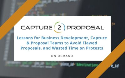 Lessons for Business Development, Capture & Proposal Teams to Avoid Flawed Proposals, and Wasted Time on Protests – Watch Now!