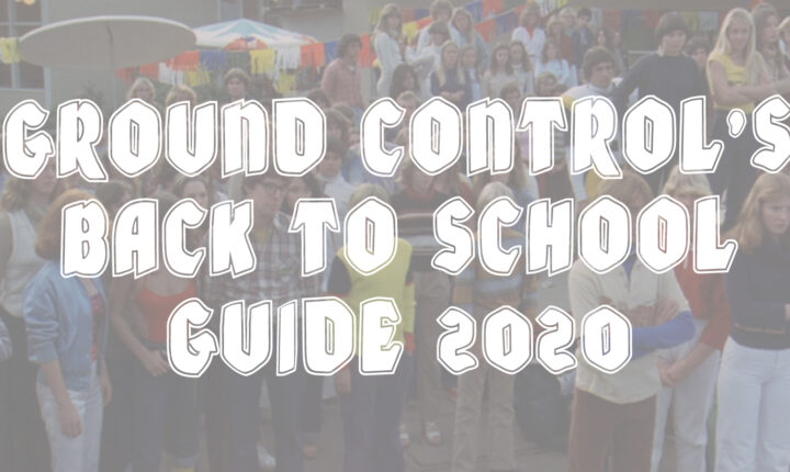 GROUND CONTROL'S BACK TO SCHOOL GUIDE 2020