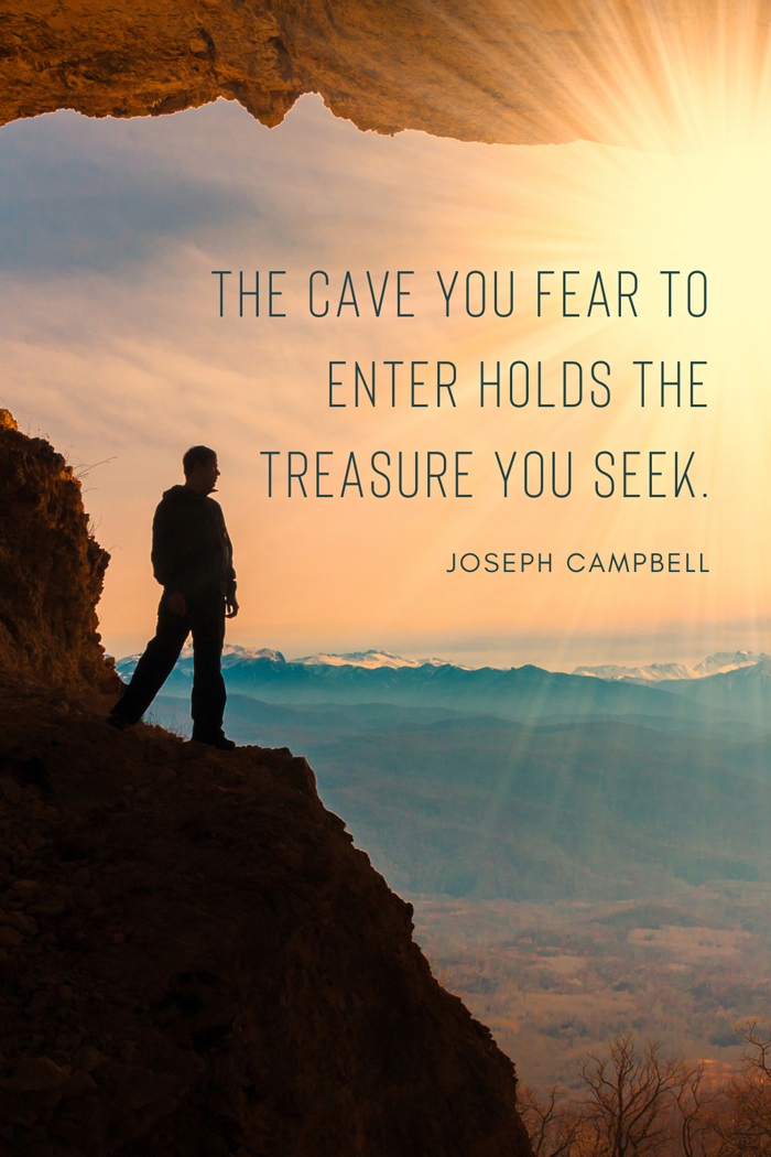 Quote by Joseph Campbell: 'The cave you fear to enter holds the treasure you seek.' life purpose quotes , Picture of man on the entrance of a cave