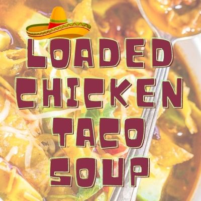 loaded chicken taco soup recipe