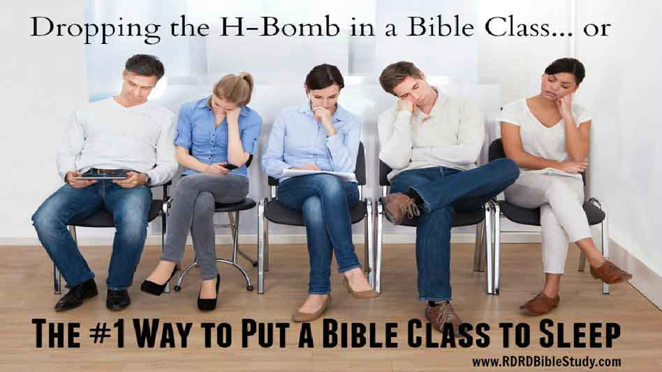Dropping the H-bomb in Bible Study: or The #1 Way to Put A Bible Class To Sleep
