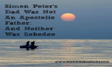 Simon Peter's Dad Was Not An Apostolic Father; And Neither Was Zebedee