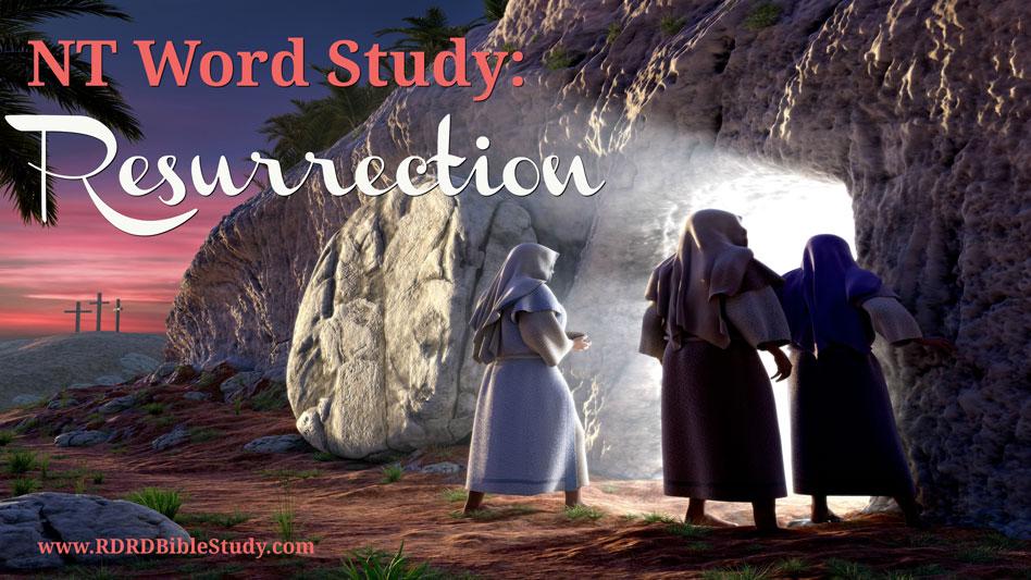 NT Word Study: RESURRECTION