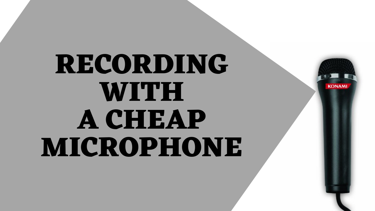 Get a good quality recording with a cheap microphone