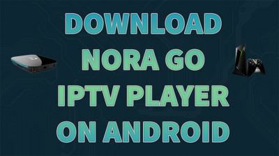 How to install Nora Go on Android Boxes & Nvidia Shield