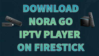 How to install Nora Go on Firestick