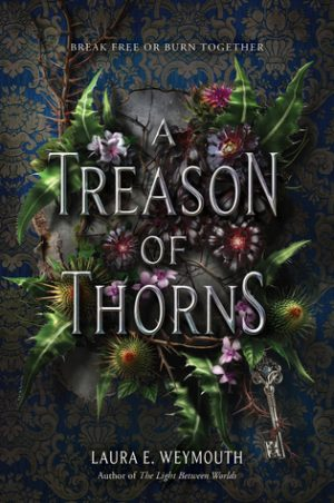 [Kaye's Review] A Treason of Thorns by Laura E. Weymouth
