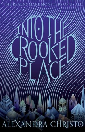[Bre's Review]: Into the Crooked Place by Alexandra Christo