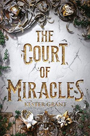 [Skye's Review]: The Court of Miracles (A Court of Miracles #1) by Kester Grant