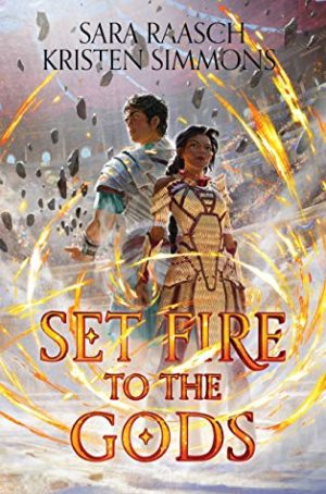 [Lisa's Review:] Set Fire to the Gods (Set Fire to the Gods #1) by Sara Raasch & Kristen Simmons