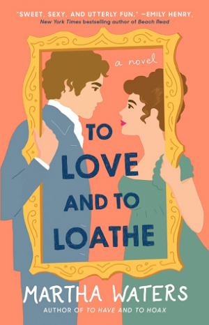[Brittany's Review]: To Love and to Loathe (The Regency Vows #2) by Martha Waters