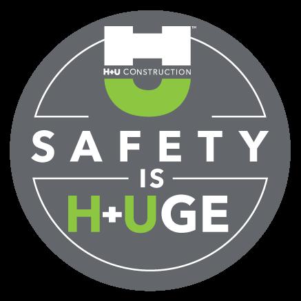 H+U Construction Safety Program Safety is H+Uge