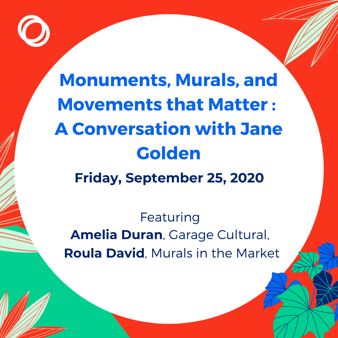 Monuments, Murals, and Movements that Matter: A Conversation with Jane Golden. Click this image to learn more about this conversation on Friday, September 25.