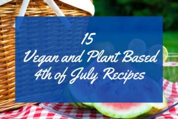 vegan plant based recipes, recipes for vegan diet, vegan 4th of july recipes, vegan recipes for parties, potluck vegan recipes, vegan recipes for the family