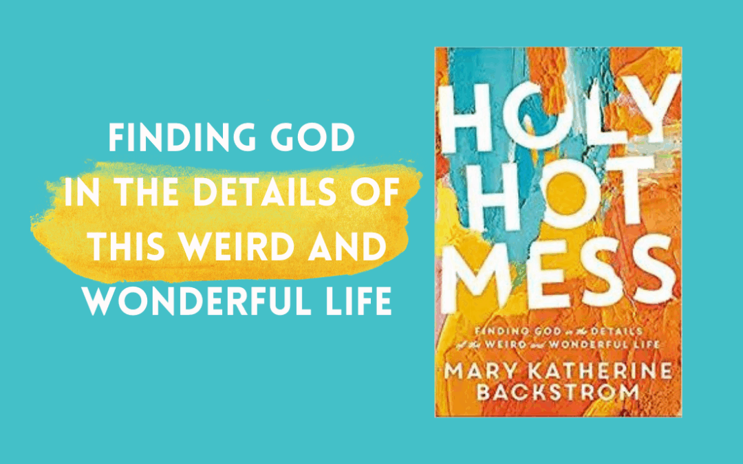 """BOOK REVIEW: """"Holy Hot Mess"""" by Mary Katherine Backstrom"""