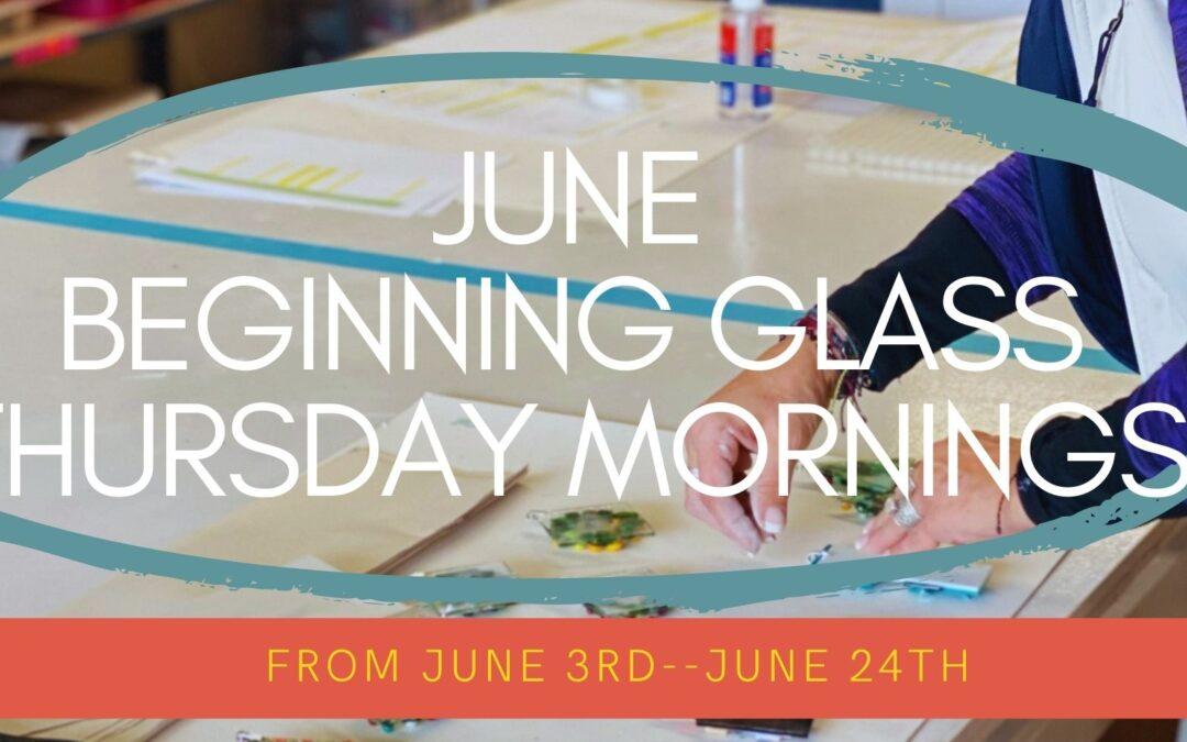 June Beginning Glass Thursdays