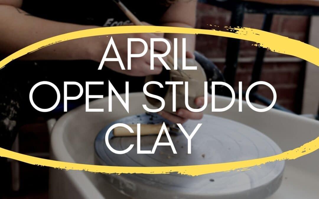 April Open Studio, Clay 4 weeks