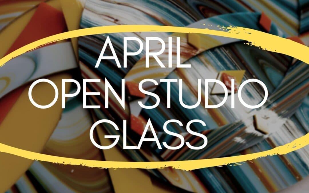 April Open Studio, Glass 4 weeks