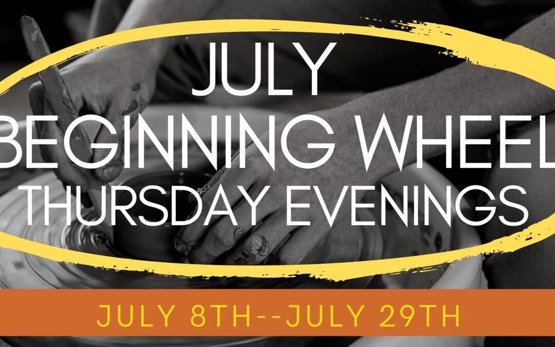 July Beginning Wheel Thursday