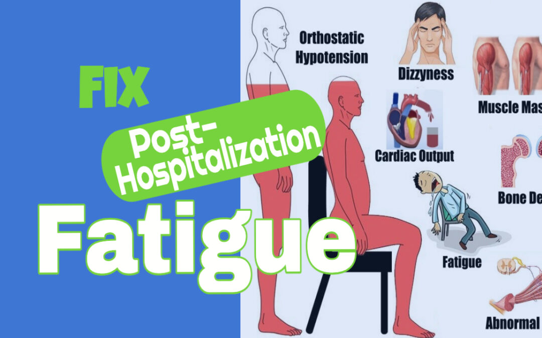 Post Hospitalization Fatigue: What causes it and how to do fix it?