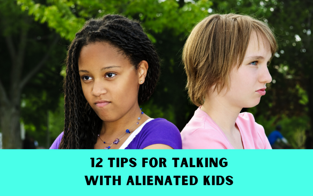 12 Tips for Talking with Alienated Kids