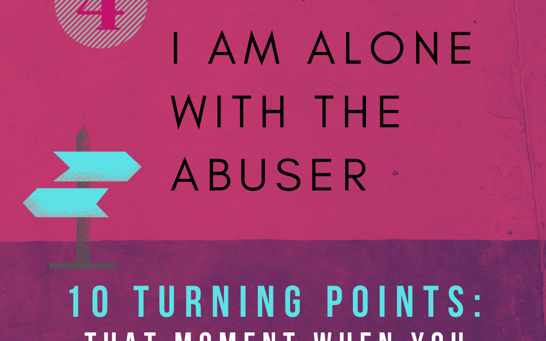 Turning Point 4: Help! I Am Alone with the Abuser